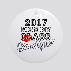 Kiss My Class Goodbye 2017 Ornament (Round)