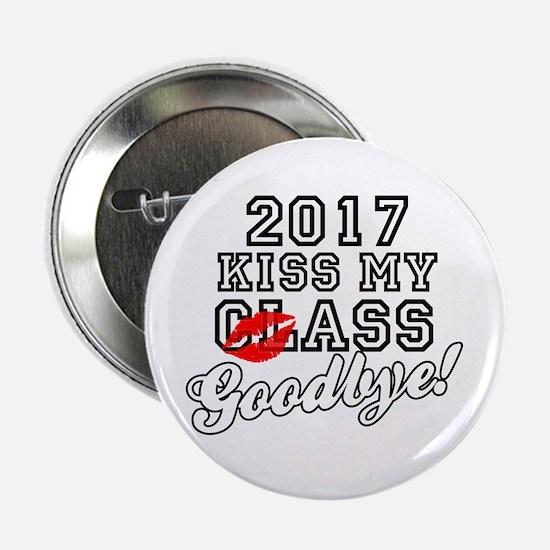 "Kiss My Class Goodbye 2017 2.25"" Button"