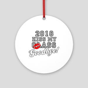 Kiss My Class Goodbye 2018 Ornament (Round)