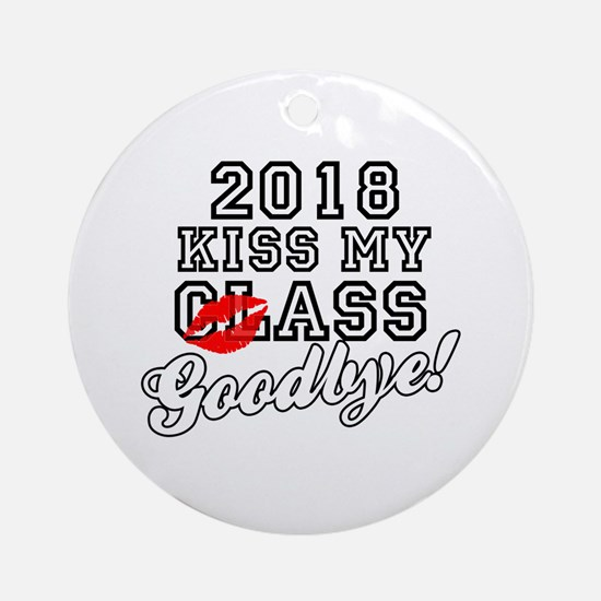 Kiss My Class Goodbye 2018 Ornament (Round)