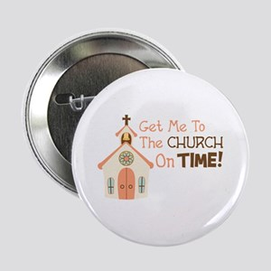 """Get Me To The CHURCH On TIME! 2.25"""" Button"""