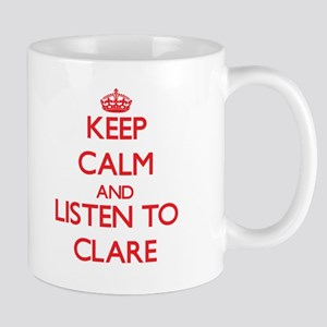 Keep Calm and listen to Clare Mugs