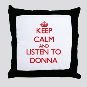 Keep Calm and listen to Donna Throw Pillow