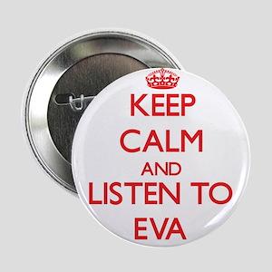 """Keep Calm and listen to Eva 2.25"""" Button"""