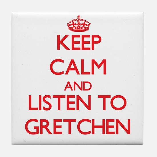 Keep Calm and listen to Gretchen Tile Coaster