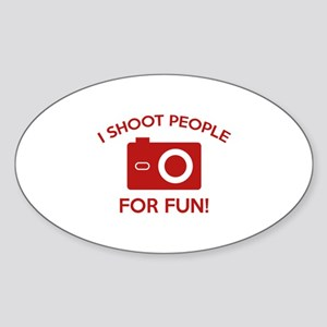 I Shoot People For Fun Sticker (Oval)