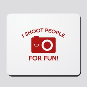 I Shoot People For Fun Mousepad