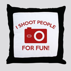 I Shoot People For Fun Throw Pillow