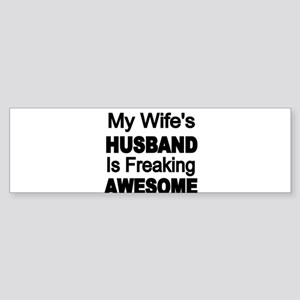 My Wifes Husband is Freaking Awesome Bumper Sticke