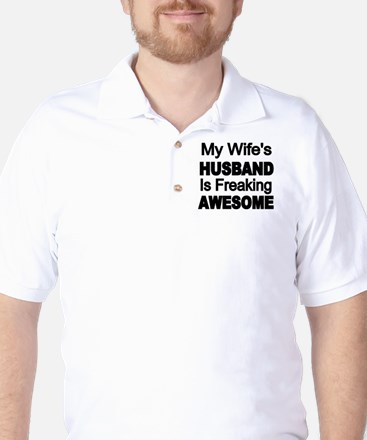 My Wifes Husband is Freaking Awesome Golf Shirt