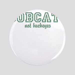 """Bobcats not Buckeyes 3.5"""" Button"""