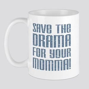 Save the Drama for your Momma Mug