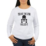 You hit the gym, i killed it Long Sleeve T-Shirt
