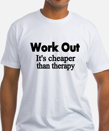 Work Out. Its cheaper than therapy T-Shirt