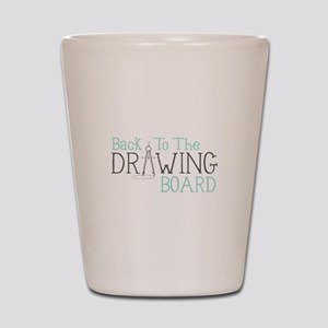 Back To The Drawing Board Shot Glass