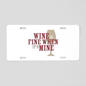 Wine is Fine Aluminum License Plate