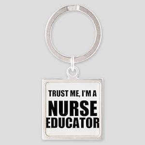 Trust Me, Im A Nurse Educator Keychains