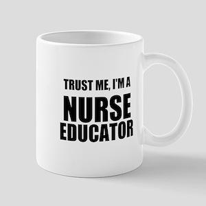 Trust Me, Im A Nurse Educator Mugs