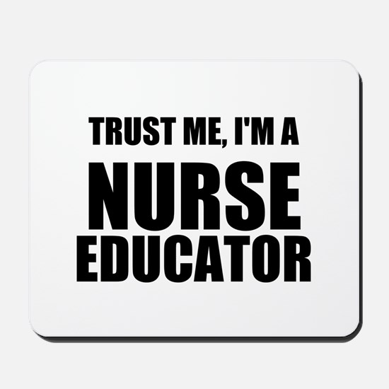 Trust Me, Im A Nurse Educator Mousepad