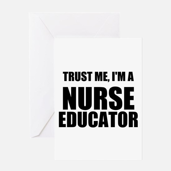 Trust Me, Im A Nurse Educator Greeting Cards