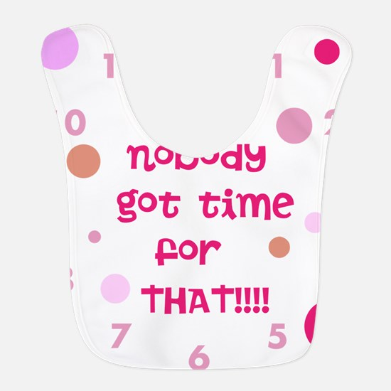Aint Nobody Got Time for That Pink Bib