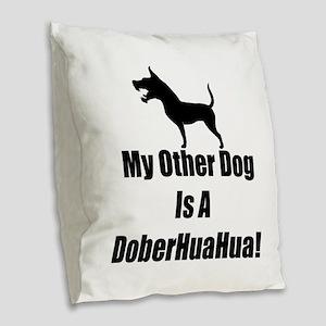 My Other Dog is a DoberHuaHua! Burlap Throw Pillow
