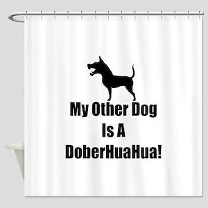 My Other Dog is a DoberHuaHua! Shower Curtain