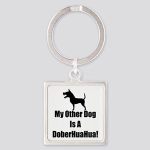 My Other Dog is a DoberHuaHua! Square Keychain