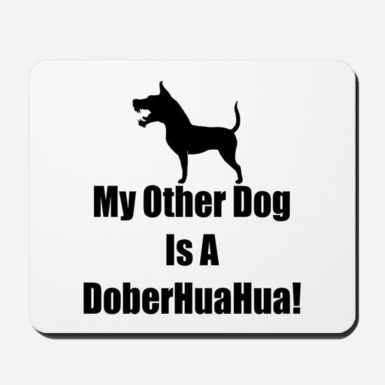My Other Dog is a DoberHuaHua! Mousepad