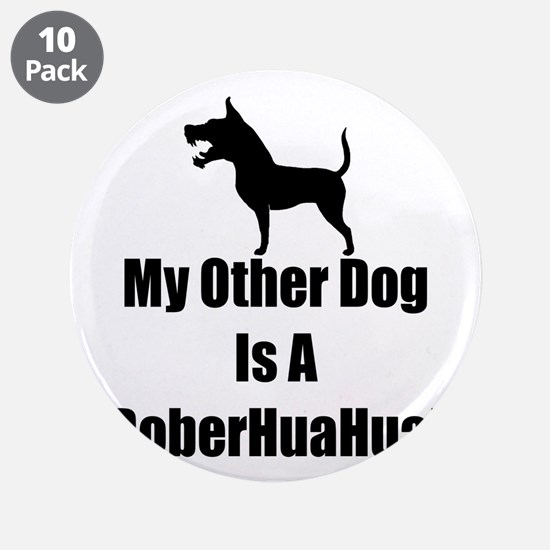 "My Other Dog is a DoberHuaHua! 3.5"" Button (10 pac"