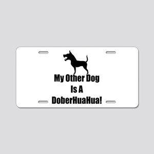 My Other Dog is a DoberHuaHua! Aluminum License Pl