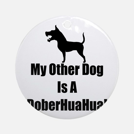 My Other Dog is a DoberHuaHua! Ornament (Round)