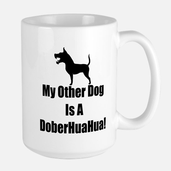 My Other Dog is a DoberHuaHua! Large Mug