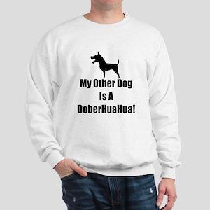 My Other Dog is a DoberHuaHua! Sweatshirt