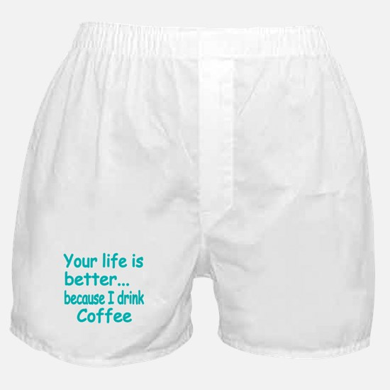 Your life is better because I drink coffee 2 Boxer