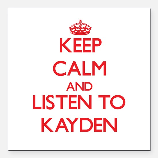 Keep Calm and listen to Kayden Square Car Magnet 3