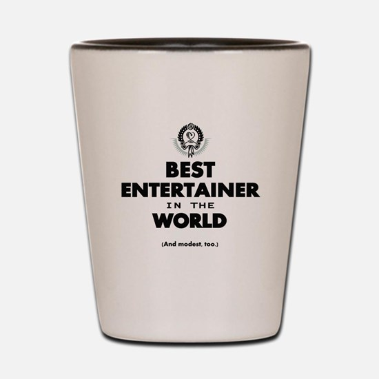 Best Entertainer in the World Shot Glass