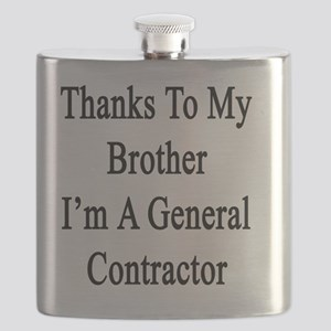 Thanks To My Brother I'm A General Contracto Flask