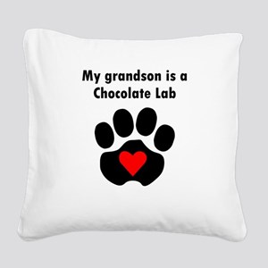 My Grandson Is A Chocolate Lab Square Canvas Pillo