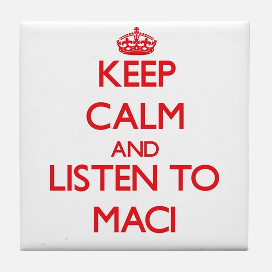 Keep Calm and listen to Maci Tile Coaster