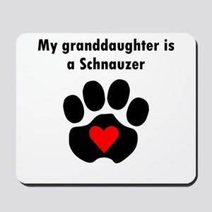 My Granddaughter Is A Schnauzer Mousepad