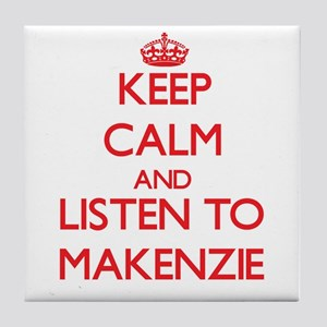 Keep Calm and listen to Makenzie Tile Coaster
