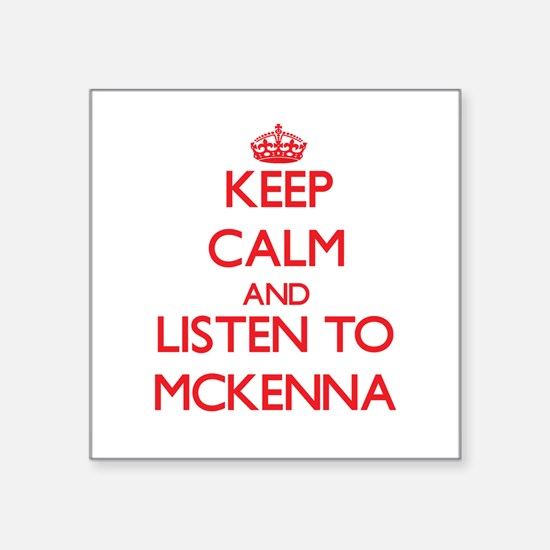 Keep Calm and listen to Mckenna Sticker
