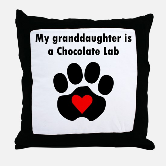 My Granddaughter Is A Chocolate Lab Throw Pillow