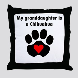My Granddaughter Is A Chihuahua Throw Pillow