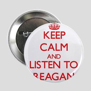 """Keep Calm and listen to Reagan 2.25"""" Button"""