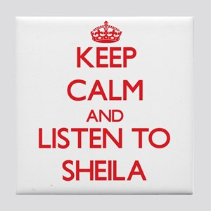 Keep Calm and listen to Sheila Tile Coaster