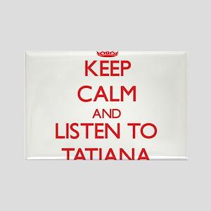 Keep Calm and listen to Tatiana Magnets