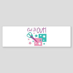 Cut It Out! Bumper Sticker