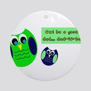 Owl be a good dad...dad-to-be Ornament (Round)